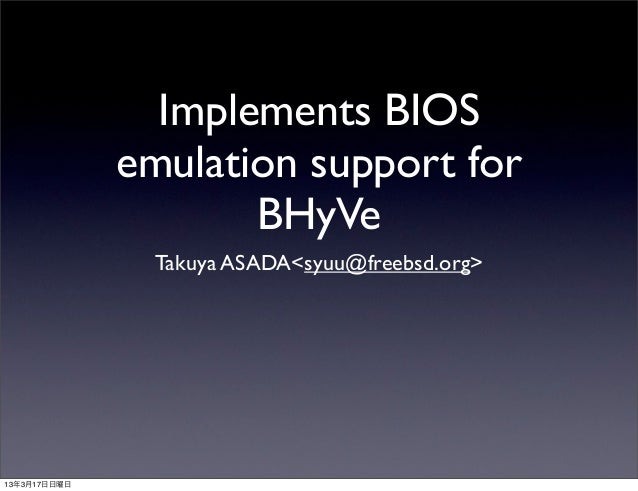 Implements BIOS              emulation support for                     BHyVe                Takuya ASADA<syuu@freebsd.org>...