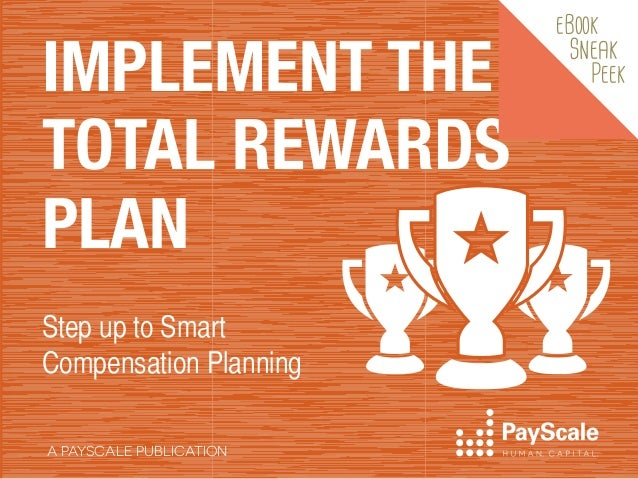 IMPLEMENT THE TOTAL REWARDS PLAN Step up to Smart Compensation Planning A PAYSCALE PUBLICATION  eBook  Sneak  Peek
