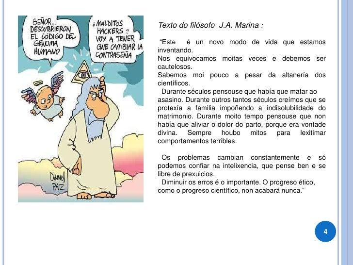 "4<br />Texto do filósofo  J.A. Marina :<br /> ""Este  é un novo modo de vida que estamos inventando.<br />Nos equivocamos m..."