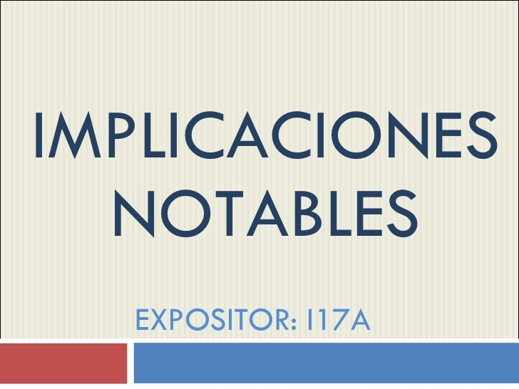 IMPLICACIONES NOTABLES EXPOSITOR: I17A