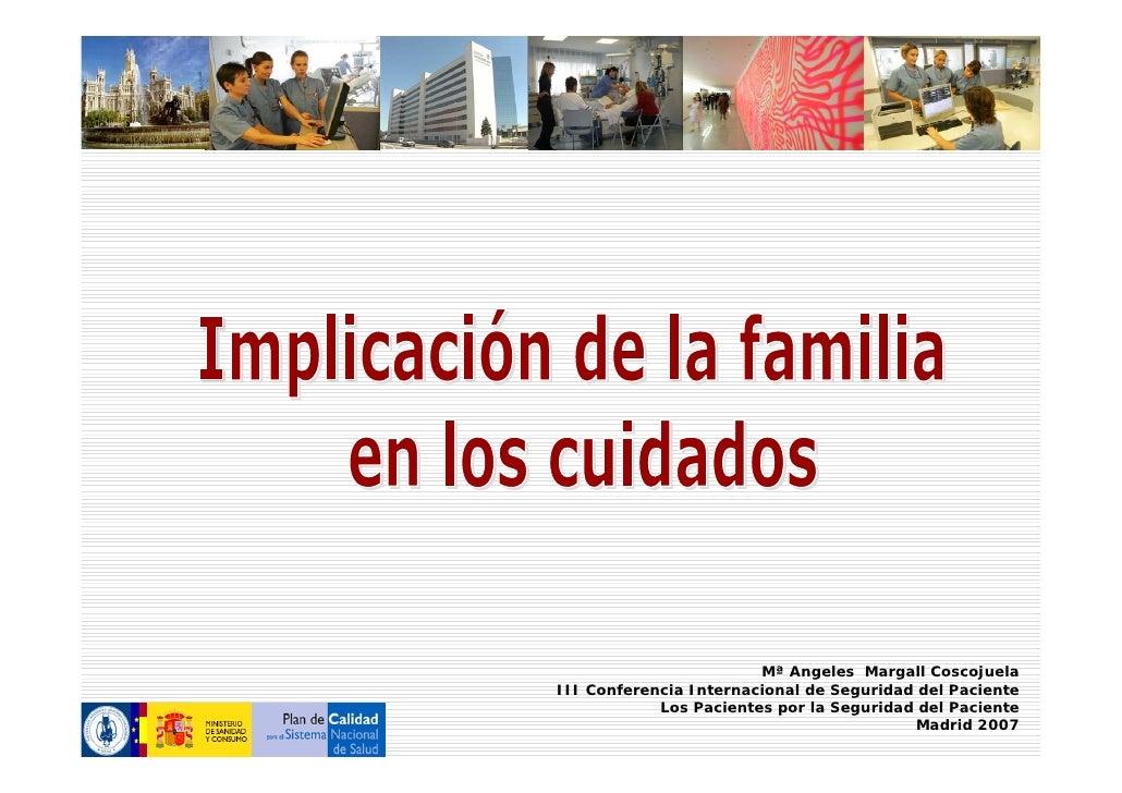 Mª Angeles Margall Coscojuela III Conferencia Internacional de Seguridad del Paciente             Los Pacientes por la Seg...