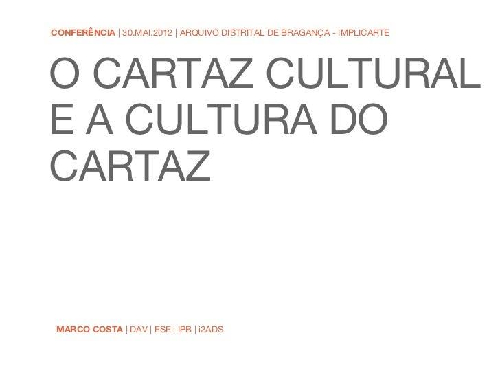 CONFERÊNCIA | 30.MAI.2012 | ARQUIVO DISTRITAL DE BRAGANÇA - IMPLICARTEO CARTAZ CULTURALE A CULTURA DOCARTAZ MARCO COSTA | ...