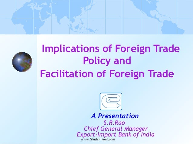Implications of Foreign Trade Policy and Facilitation of Foreign Trade A Presentation S.R.Rao Chief General Manager Export...