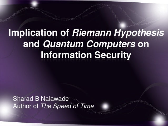Implication of Riemann Hypothesis and Quantum Computers on Information Security  Sharad B Nalawade Author of The Speed of ...