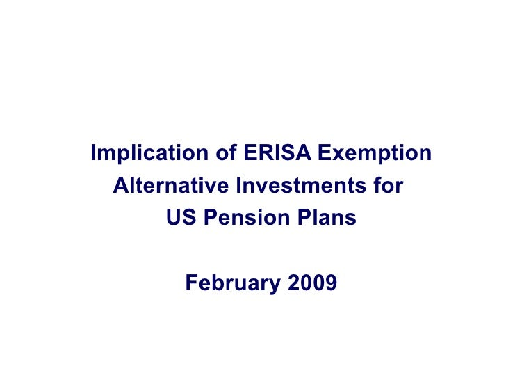 Implication of ERISA Exemption Alternative Investments for  US Pension Plans February 2009
