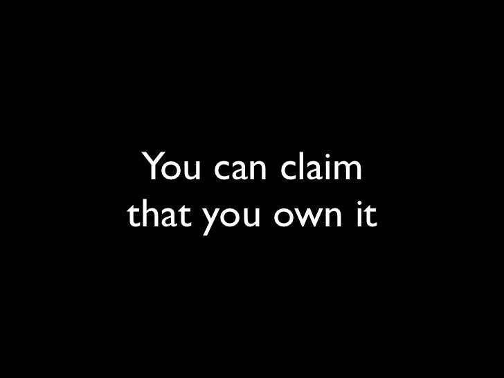 You can claim that you own it