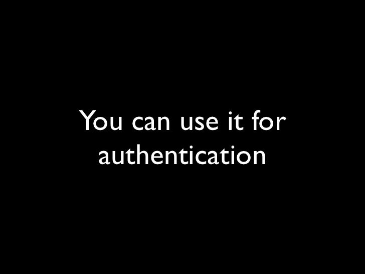 You can use it for  authentication