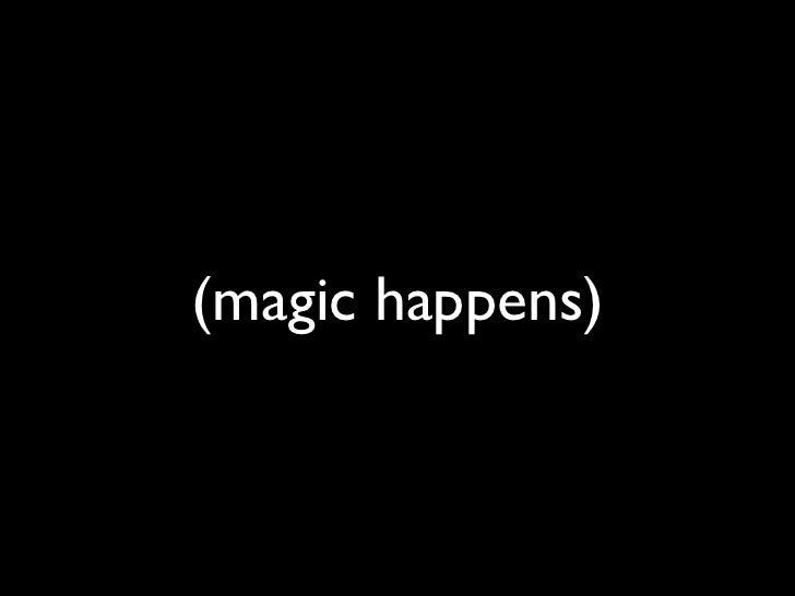 (magic happens)