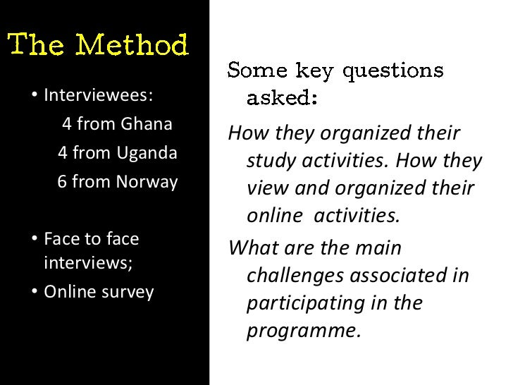 • Interviewees:    4 from Ghana                    How they organized their    4 from Uganda    study activities. How they...