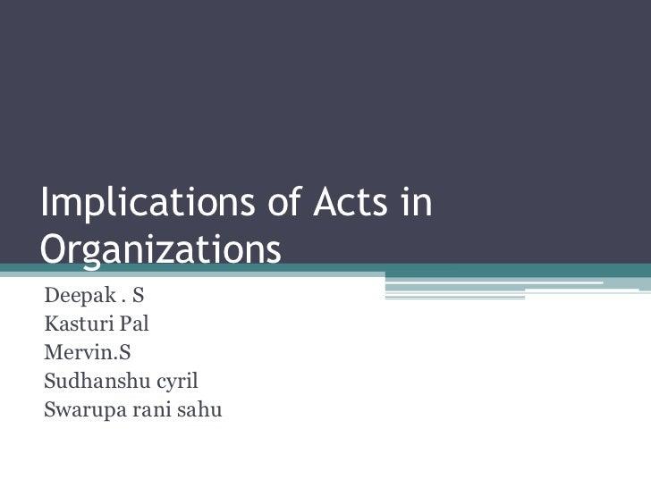 Implications of Acts inOrganizationsDeepak . SKasturi PalMervin.SSudhanshu cyrilSwarupa rani sahu