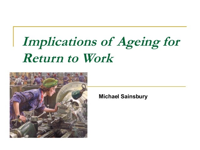 Implications of Ageing forReturn to Work            Michael Sainsbury