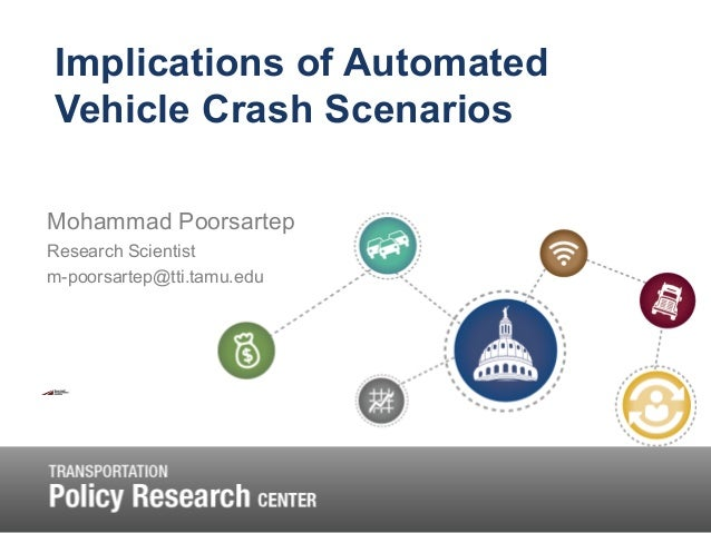 Implications of Automated Vehicle Crash Scenarios Mohammad Poorsartep Research Scientist m-poorsartep@tti.tamu.edu
