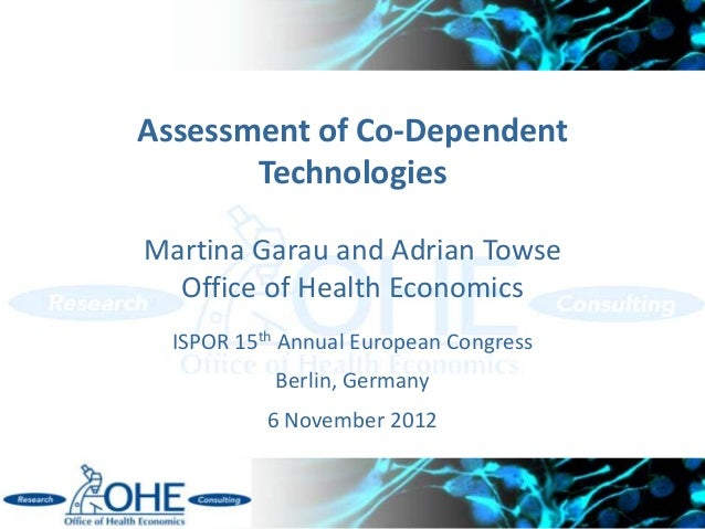 Assessment of Co-Dependent       TechnologiesMartina Garau and Adrian Towse  Office of Health Economics  ISPOR 15th Annual...