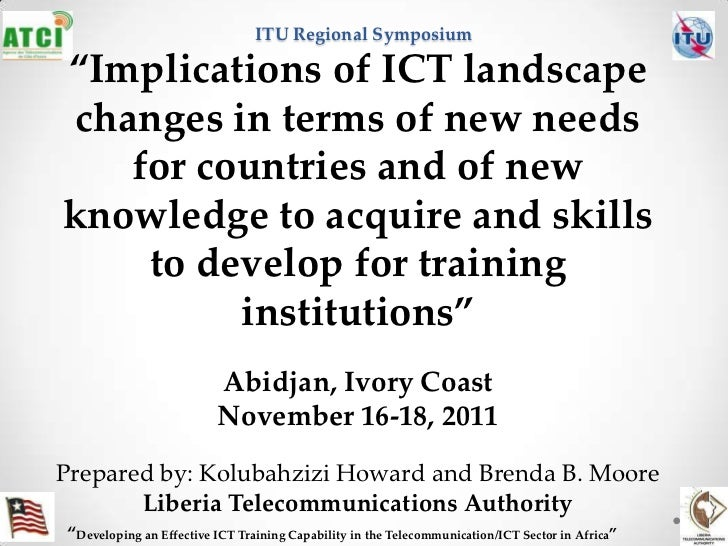 "ITU Regional Symposium""Implications of ICT landscape changes in terms of new needs    for countries and of newknowledge to..."
