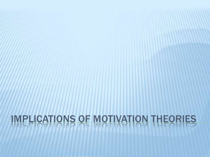 Implications of Motivation Theories <br />