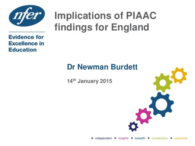 Implications of PIAAC findings for England Dr Newman Burdett 14th January 2015