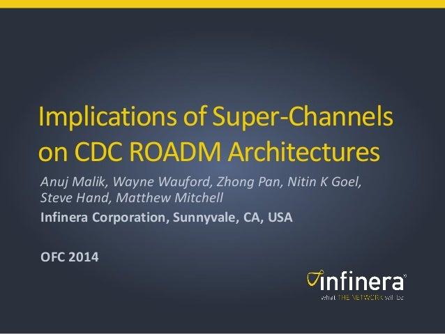Implications of Super-Channels on CDC ROADM Architectures Anuj Malik, Wayne Wauford, Zhong Pan, Nitin K Goel, Steve Hand, ...