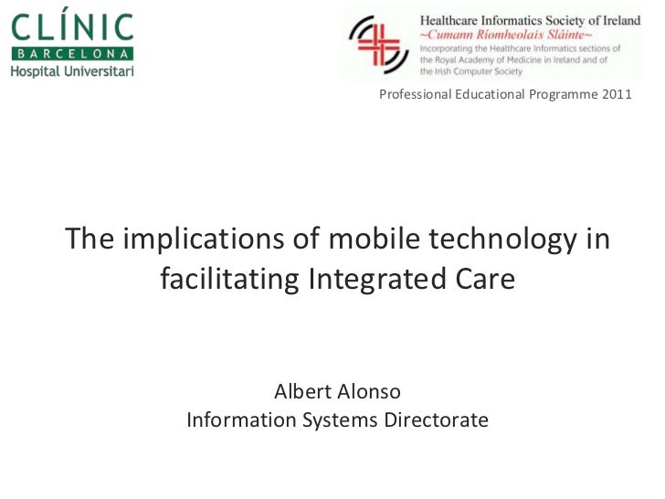 Professional Educational Programme 2011<br />The implications of mobile technology in facilitating Integrated CareAlbert A...