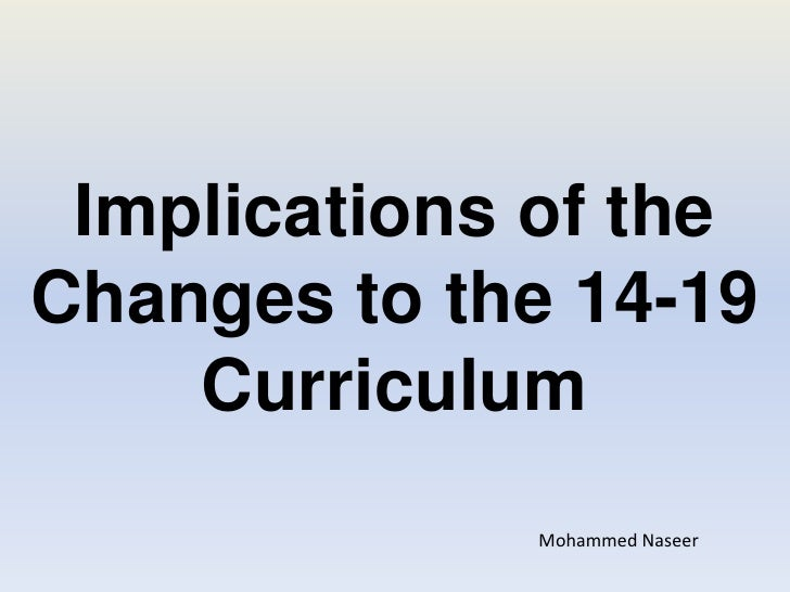 Implications of the Changes to the 14-19 Curriculum<br />Mohammed Naseer<br />