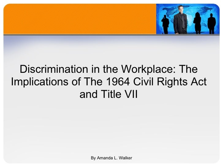 the workplace and title vii Title vii of the civil rights act of 1964 prohibits discrimination based on   thought that this part of title vii was intended to eliminate workplace.