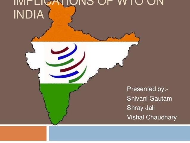 IMPLICATIONS OF WTO ON INDIA Presented by:- Shivani Gautam Shray Jali Vishal Chaudhary