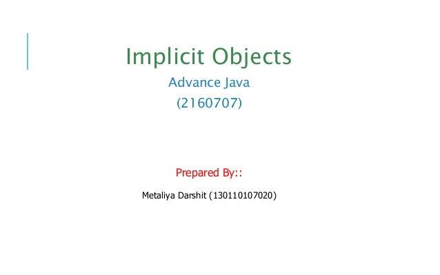 Implicit Objects Advance Java (2160707) Prepared By:: Metaliya Darshit (130110107020)
