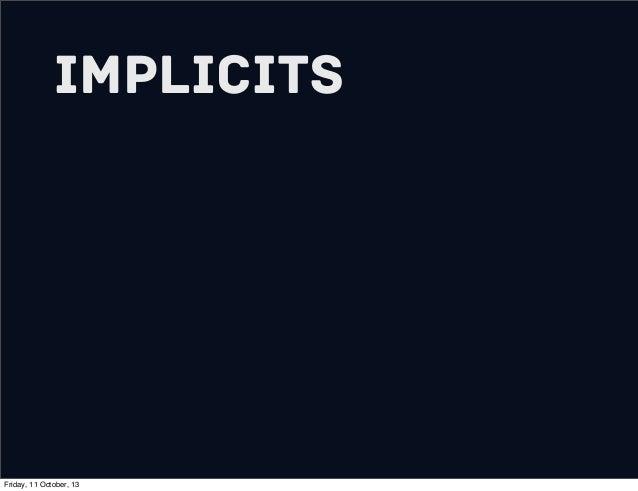 Implicits Friday, 11 October, 13