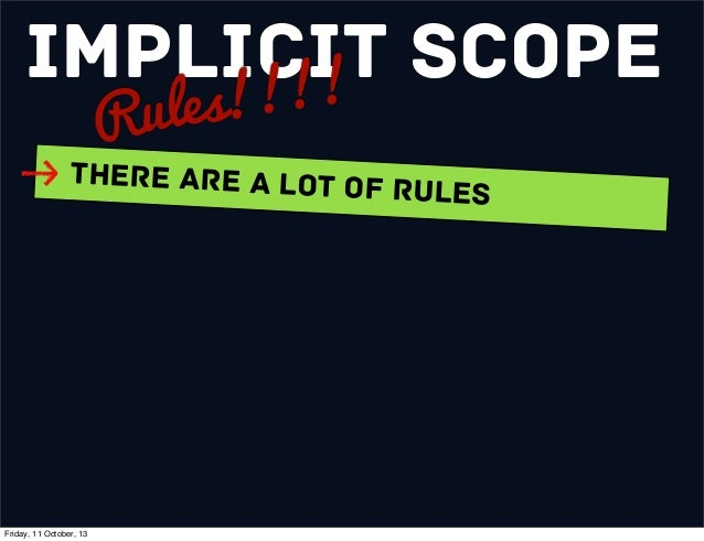 Implicit Scope Rules!!!! There are a Lot of Rules Friday, 11 October, 13