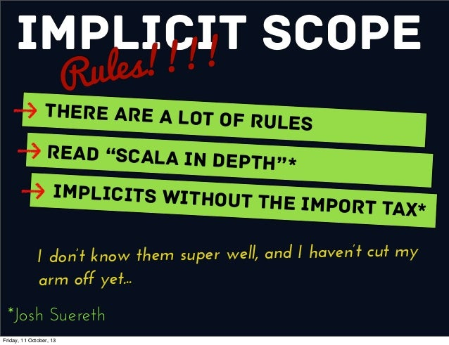 """Implicit Scope Rules!!!! There are a Lot of Rules Read """"Scala In Depth""""* Implicits without the Import Tax* *Josh Suereth I..."""