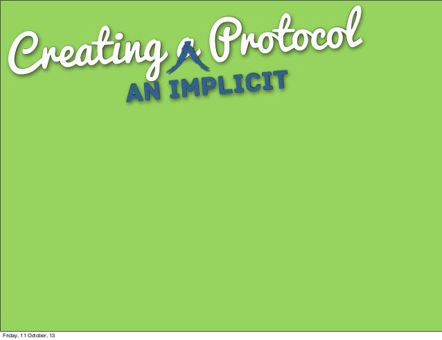 Creating a Protocol an Implicit Friday, 11 October, 13
