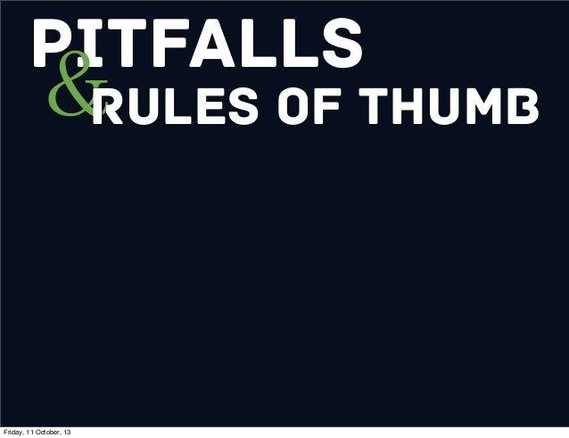 Pitfalls &Rules of Thumb Friday, 11 October, 13