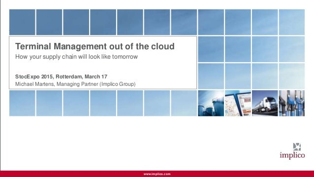 Page 1© Implico Terminal Management out of the cloudwww.implico.com Terminal Management out of the cloud How your supply c...