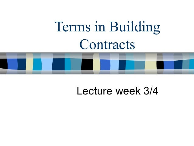 Terms in Building  Contracts  Lecture week 3/4