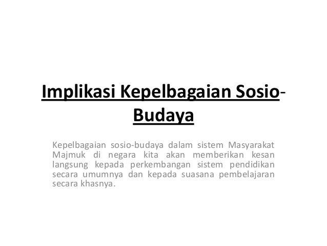 Implikasi Kepelbagaian Sosio-           Budaya Kepelbagaian sosio-budaya dalam sistem Masyarakat Majmuk di negara kita aka...