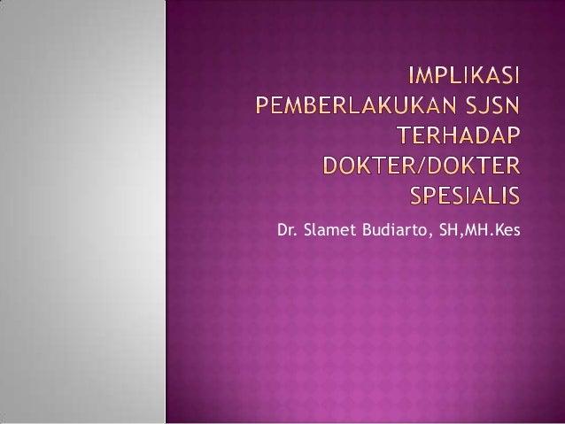 Dr. Slamet Budiarto, SH,MH.Kes