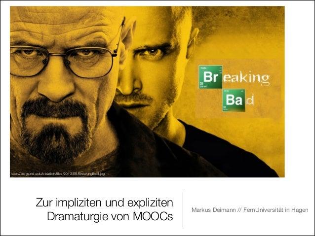 http://blogs.nd.edu/oblation/files/2013/09/BreakingBad.jpg  Zur impliziten und expliziten Dramaturgie von MOOCs  Markus Dei...