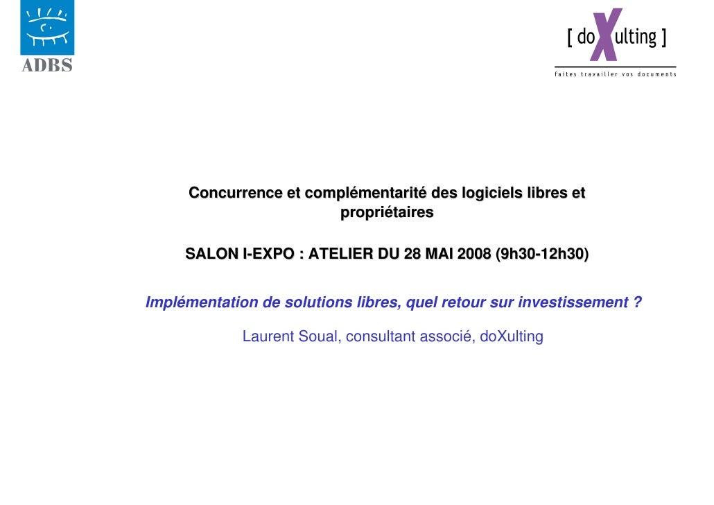 Concurrence et complémentarité des logiciels libres et                        propriétaires       SALON I-EXPO : ATELIER D...