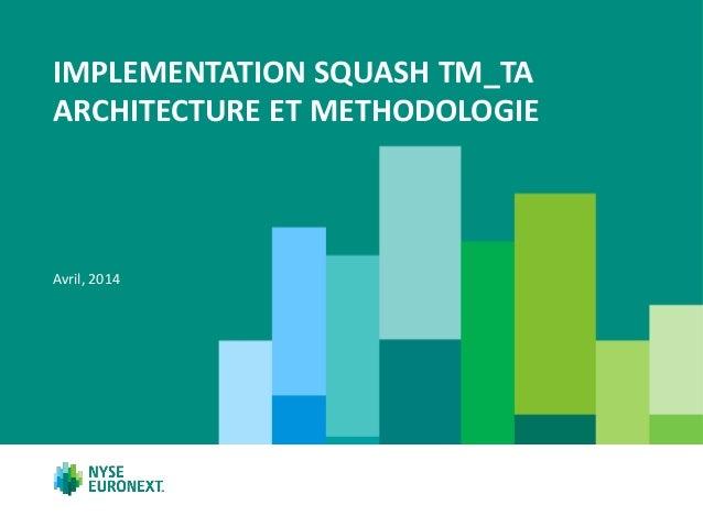 IMPLEMENTATION SQUASH TM_TA ARCHITECTURE ET METHODOLOGIE Avril, 2014
