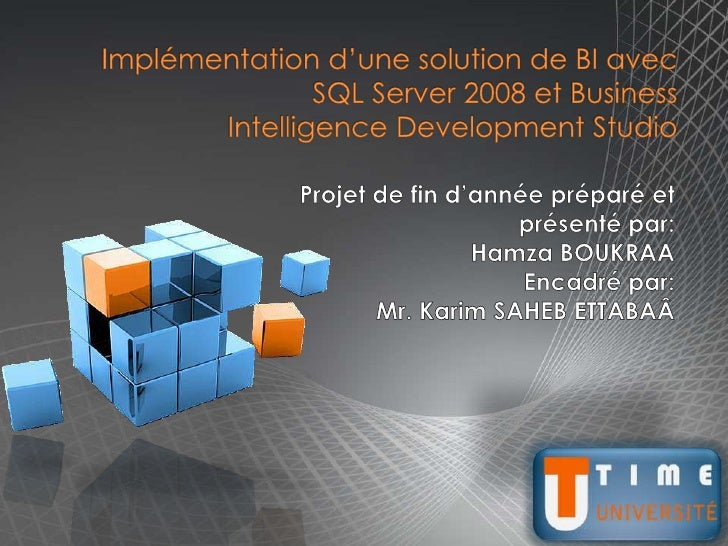 Implémentation d'une solution de BI avec SQL Server 2008 et BusinessIntelligence Development Studio<br />Projet de fin d'a...