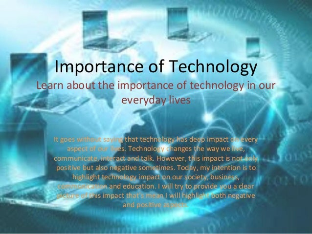 the importance of technology to peoples lives Technology, particularly social some young people may endeavor to avoid such a compulsion, unfortunately social media will remain a treasure in many peoples blind.