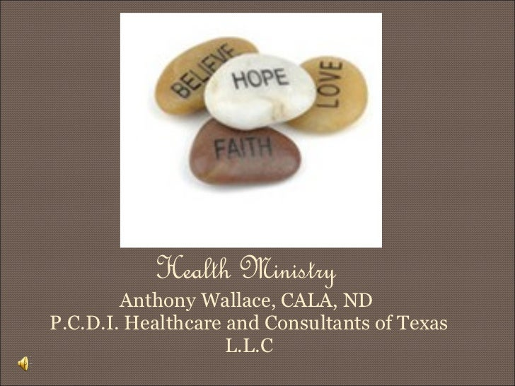 Health Ministry  Anthony Wallace, CALA, ND  P.C.D.I. Healthcare and Consultants of Texas L.L.C