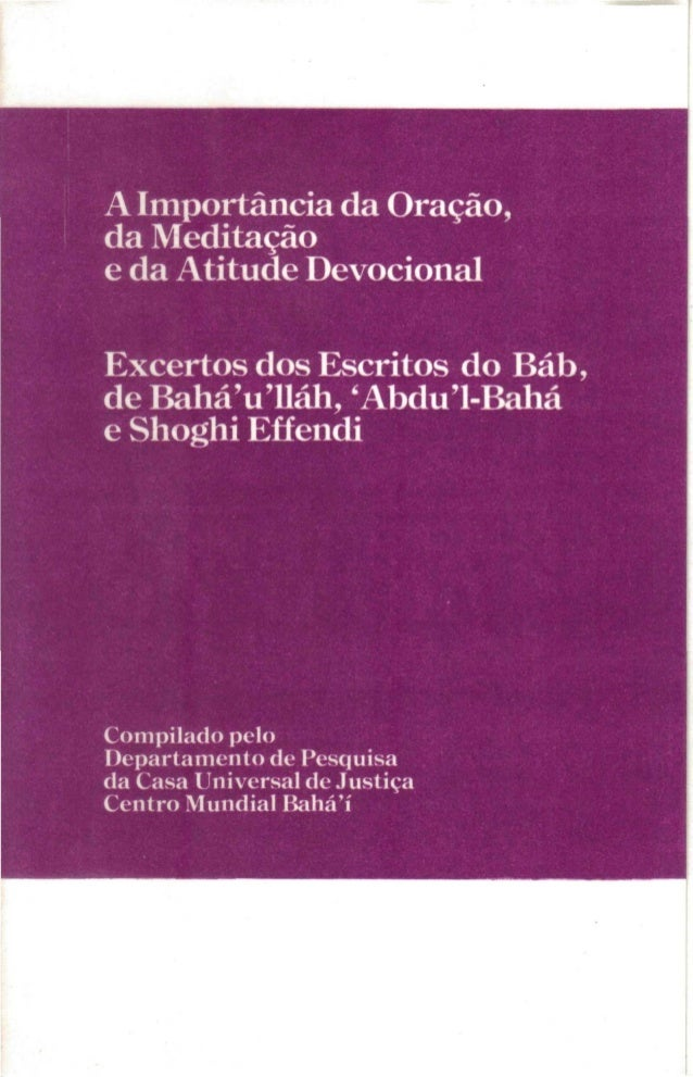 A Importância da Oração, da Meditação e da Atitude Devocional Excertos dos Escritos do Báb, de BaháVlláh, 'Abdu'1-Bahá e S...