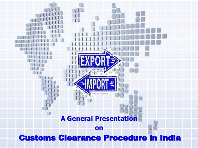 A General Presentation on Customs Clearance Procedure in India