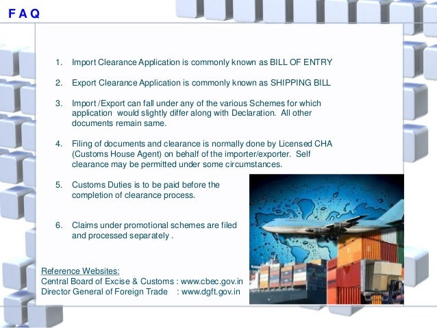 F A Q 1. Import Clearance Application is commonly known as BILL OF ENTRY 2. Export Clearance Application is commonly known...