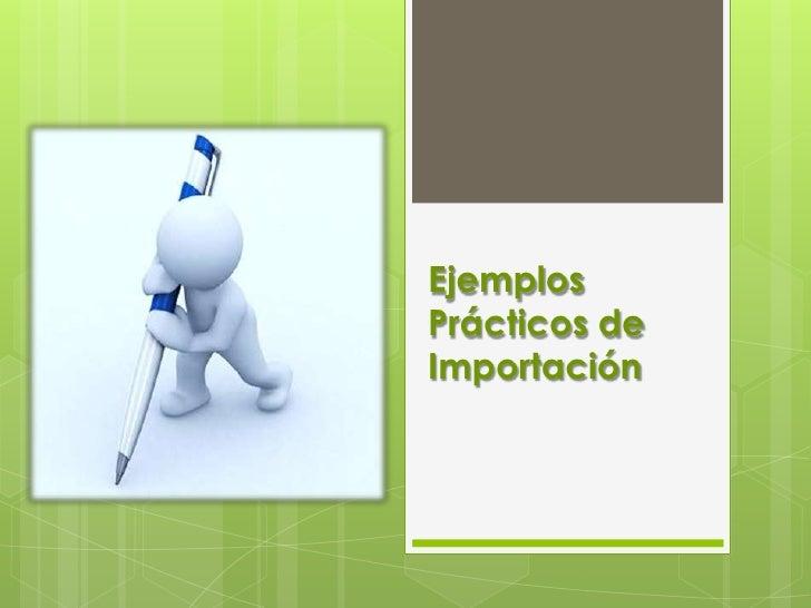 INTRODUCCIÓN En la siguiente presentación veremos dos  casos de importación. El primer caso de una Importación de un  in...