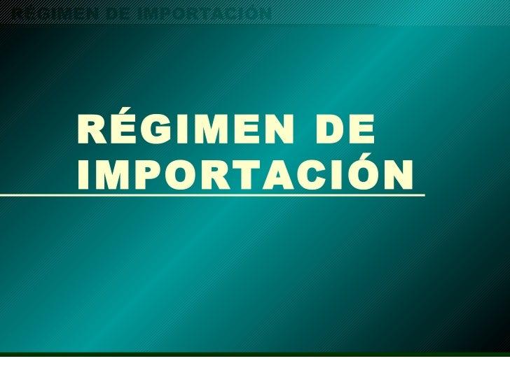RÉGIMEN DE IMPORTACIÓN