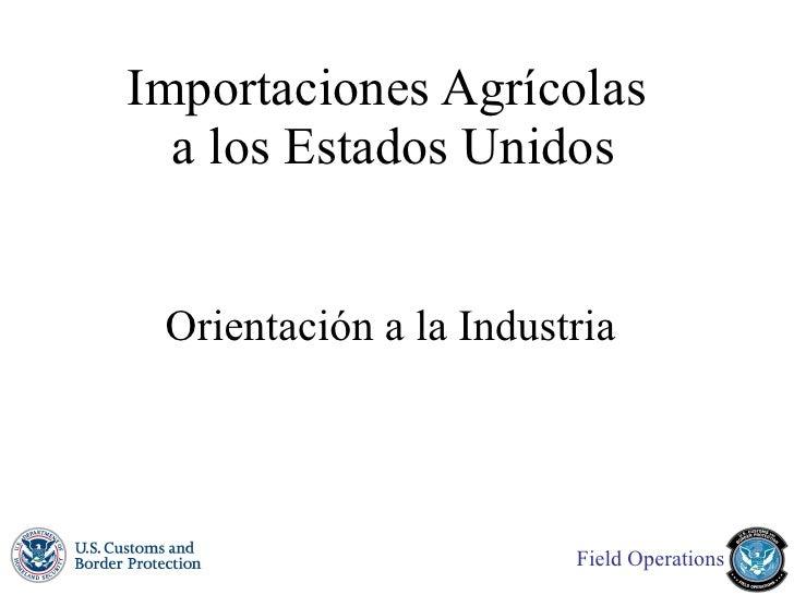 Importaciones Agrícolas  a los Estados Unidos Orientación a la Industria