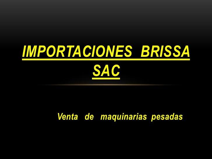 IMPORTACIONES BRISSA        SAC    Venta de maquinarias pesadas