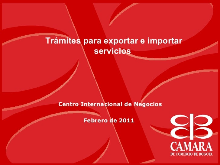 Centro Internacional de Negocios Febrero de 2011  Trámites para exportar e importar servicios