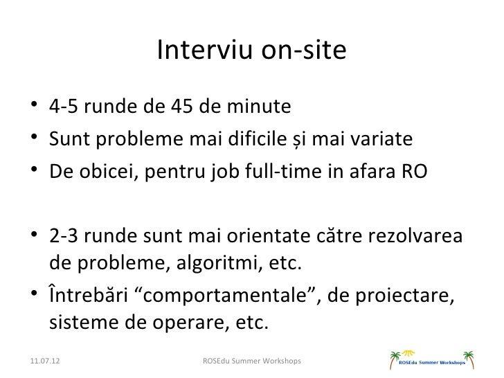Interviu on-site• 4-5 runde de 45 de minute• Sunt probleme mai dificile și mai variate• De obicei, pentru job full-time in...